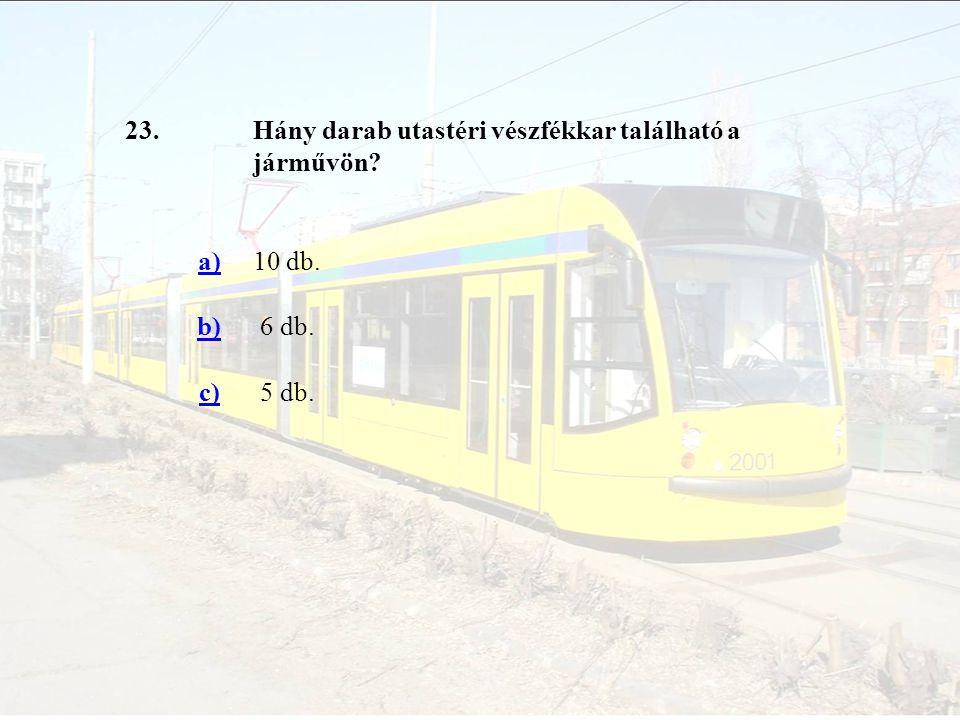 23.Hány darab utastéri vészfékkar található a járművön? a)10 db. b) 6 db. c) 5 db.