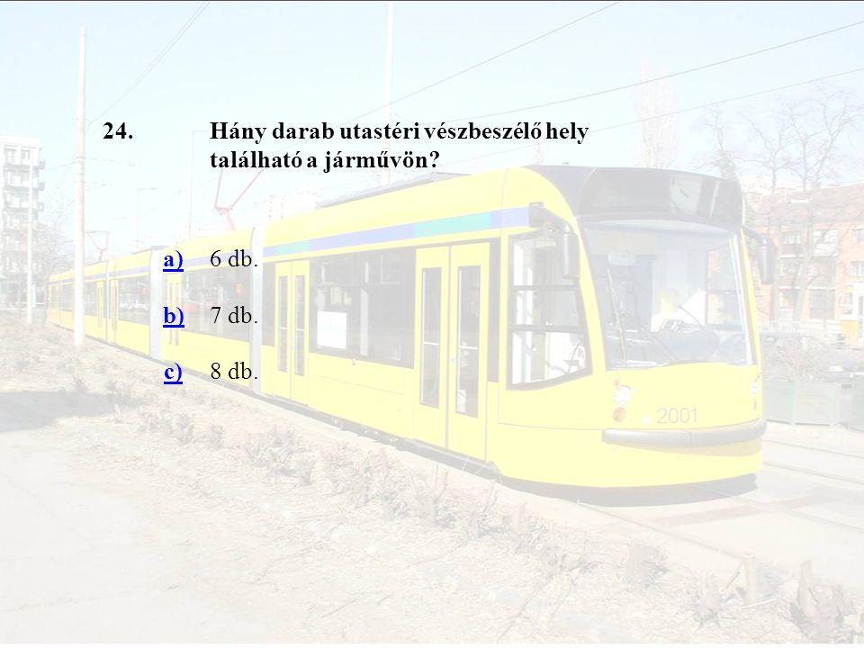 24.Hány darab utastéri vészbeszélő hely található a járművön? a)6 db. b)7 db. c)8 db.