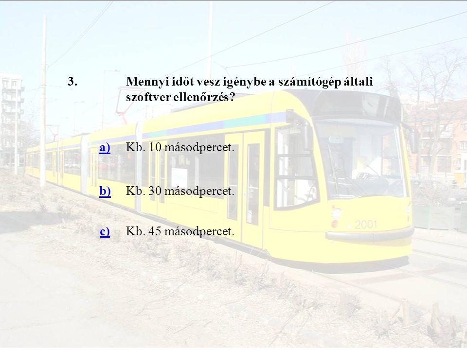 4.Hány hajtott egység található a villamoson? a)5 db. b)6 db. c)4 db.