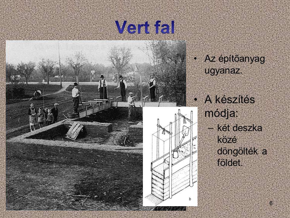 6 Az építőanyag ugyanaz. A készítés módja: –két deszka közé döngölték a földet.