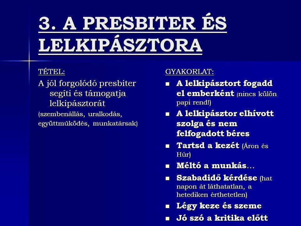 3. A PRESBITER ÉS LELKIPÁSZTORA TÉTEL: A jól forgolódó presbiter segíti és támogatja lelkipásztorát ( szembenállás, uralkodás, együttműködés, munkatár