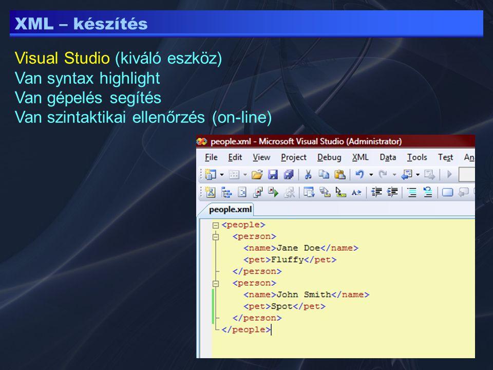 XML – készítés Visual Studio (kiváló eszköz) Van syntax highlight Van gépelés segítés Van szintaktikai ellenőrzés (on-line)