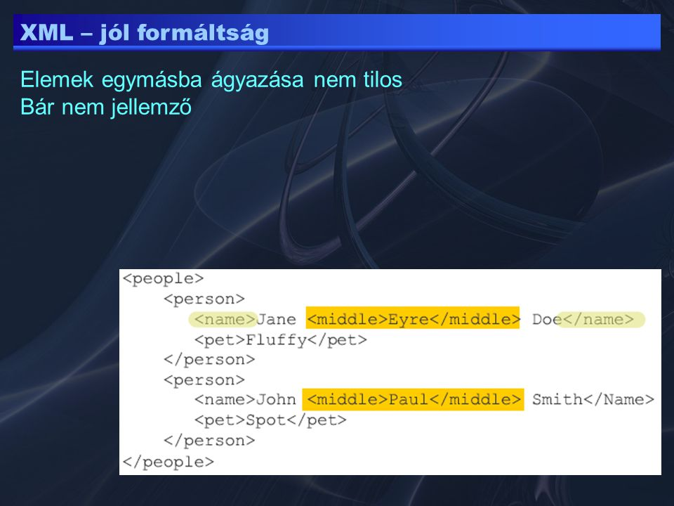 XML – jól formáltság Elemek egymásba ágyazása nem tilos Bár nem jellemző