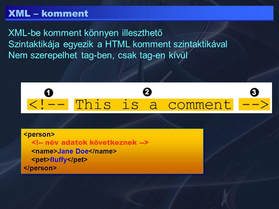 XML – komment XML-be komment könnyen illeszthető Szintaktikája egyezik a HTML komment szintaktikával Nem szerepelhet tag-ben, csak tag-en kívül Jane D