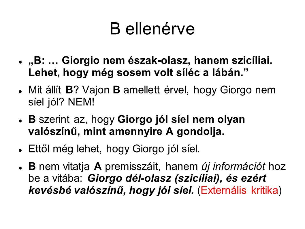 """B ellenérve """"B: … Giorgio nem észak-olasz, hanem szicíliai. Lehet, hogy még sosem volt síléc a lábán."""" Mit állít B? Vajon B amellett érvel, hogy Giorg"""
