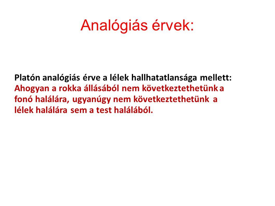 Analógiás érvek: Egy ókori példa:P Platón analógiás érve a lélek hallhatatlansága mellett: Ahogyan a rokka állásából nem következtethetünk a fonó halá