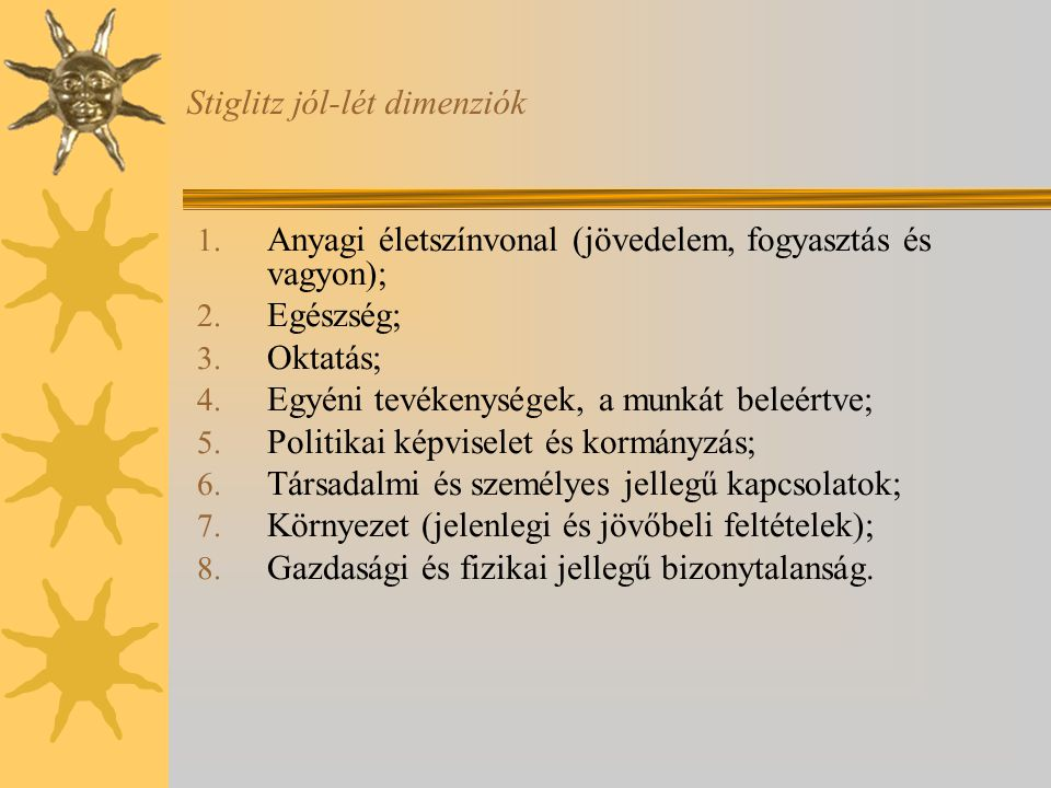Stiglitz jól-lét dimenziók 1.Anyagi életszínvonal (jövedelem, fogyasztás és vagyon); 2.