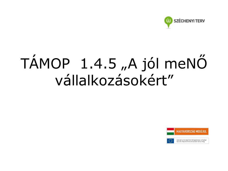 """TÁMOP 1.4.5 """"A jól meNŐ vállalkozásokért"""
