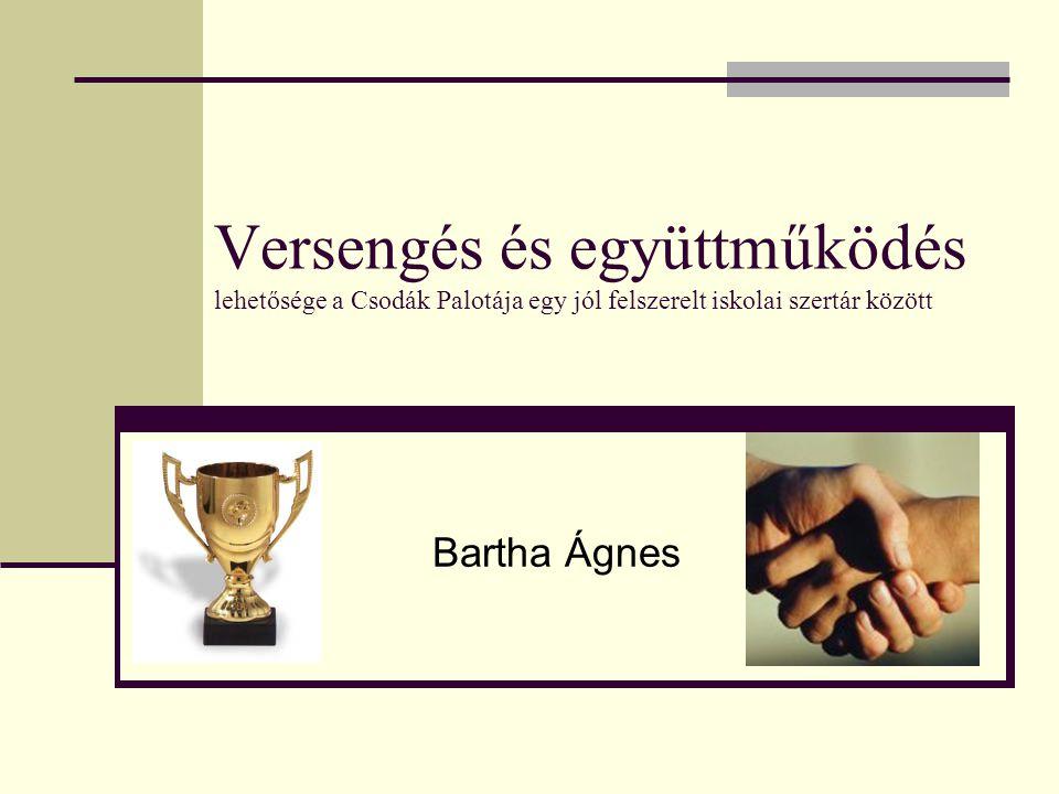 Versengés és együttműködés lehetősége a Csodák Palotája egy jól felszerelt iskolai szertár között Bartha Ágnes