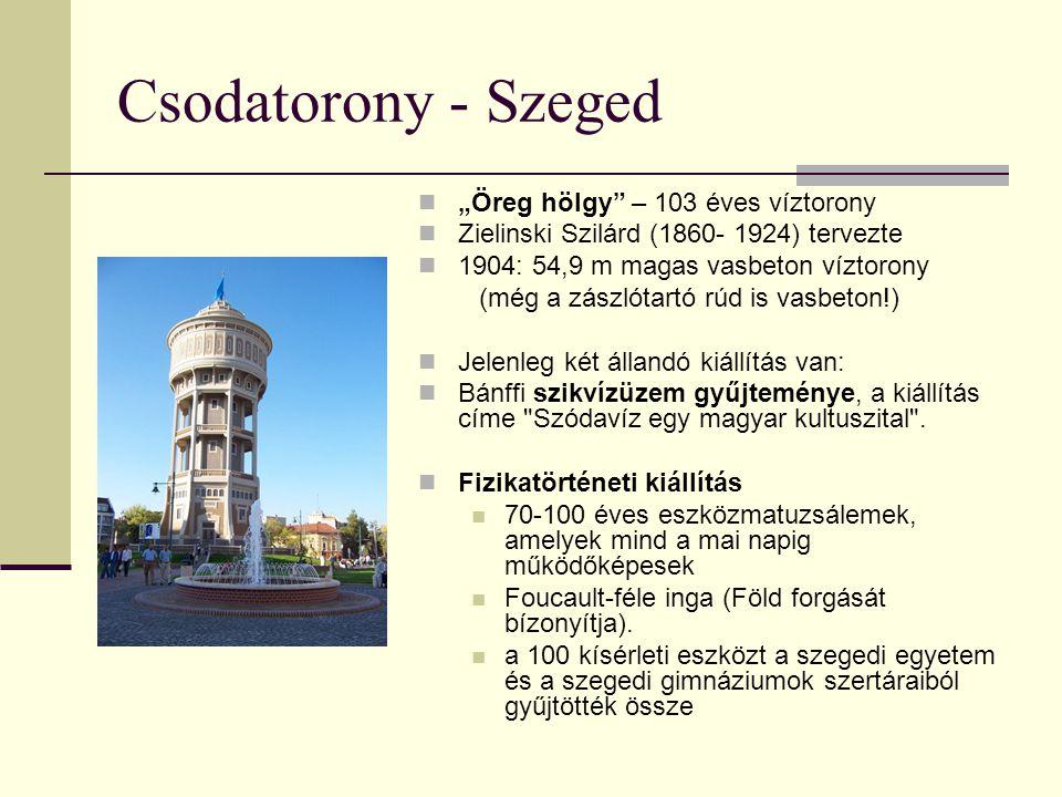 """Csodatorony - Szeged """"Öreg hölgy"""" – 103 éves víztorony Zielinski Szilárd (1860- 1924) tervezte 1904: 54,9 m magas vasbeton víztorony (még a zászlótart"""