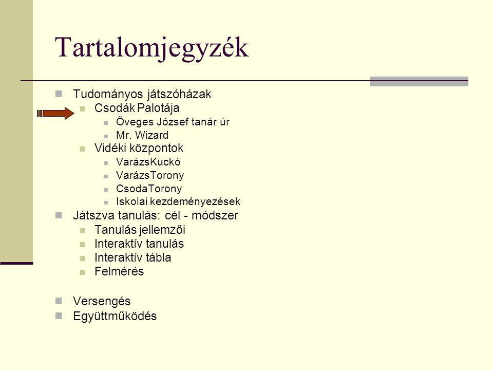 Tartalomjegyzék Tudományos játszóházak Csodák Palotája Öveges József tanár úr Mr.