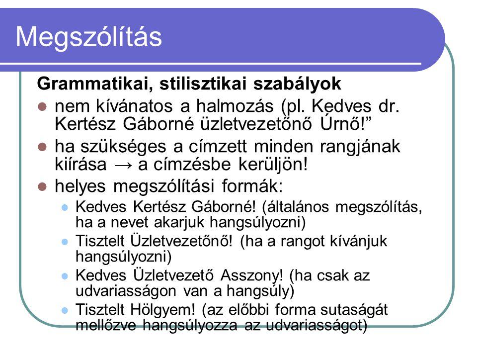 """Megszólítás Grammatikai, stilisztikai szabályok nem kívánatos a halmozás (pl. Kedves dr. Kertész Gáborné üzletvezetőnő Úrnő!"""" ha szükséges a címzett m"""