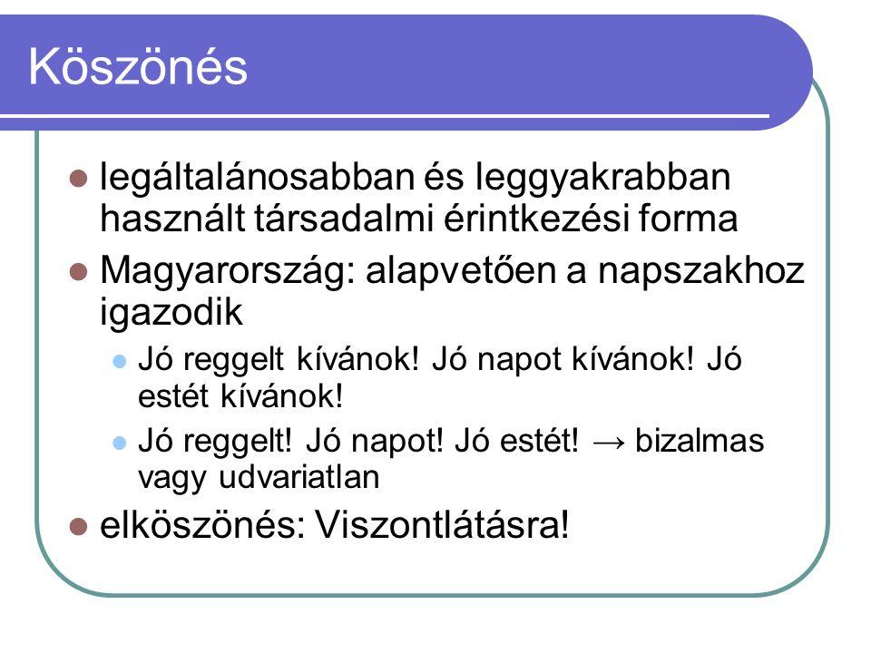 Köszönés legáltalánosabban és leggyakrabban használt társadalmi érintkezési forma Magyarország: alapvetően a napszakhoz igazodik Jó reggelt kívánok! J