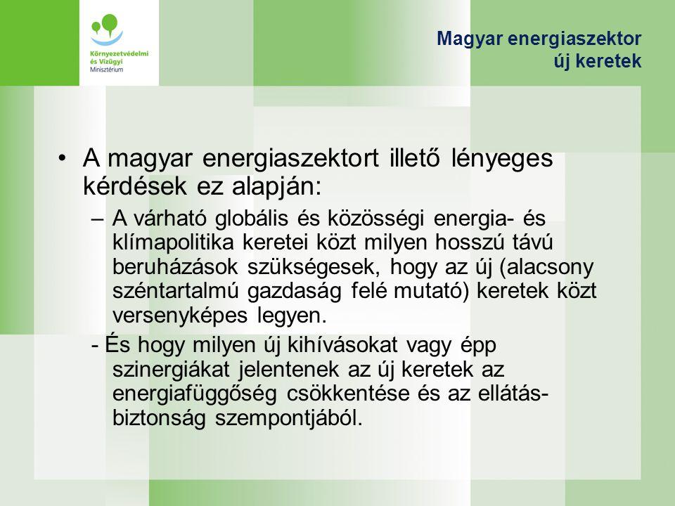 Magyar energiaszektor új keretek A magyar energiaszektort illető lényeges kérdések ez alapján: –A várható globális és közösségi energia- és klímapolit