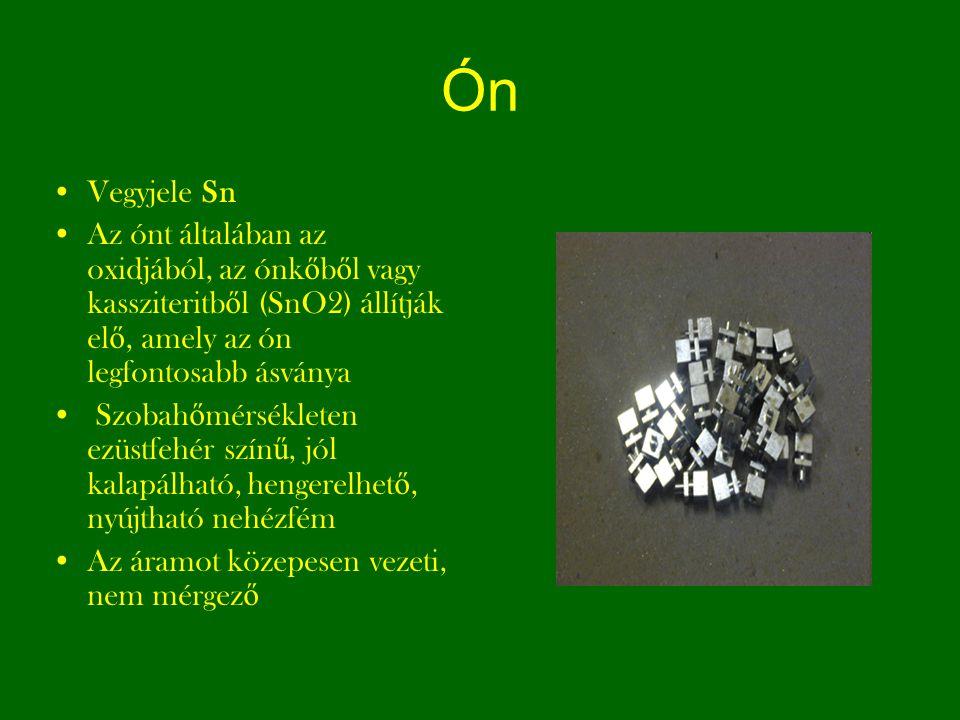 Ón Vegyjele Sn Az ónt általában az oxidjából, az ónk ő b ő l vagy kassziteritb ő l (SnO2) állítják el ő, amely az ón legfontosabb ásványa Szobah ő mér