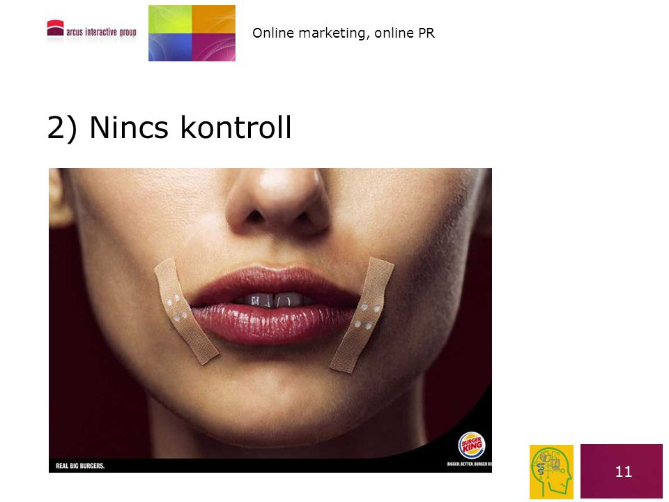 11 2) Nincs kontroll Online marketing, online PR