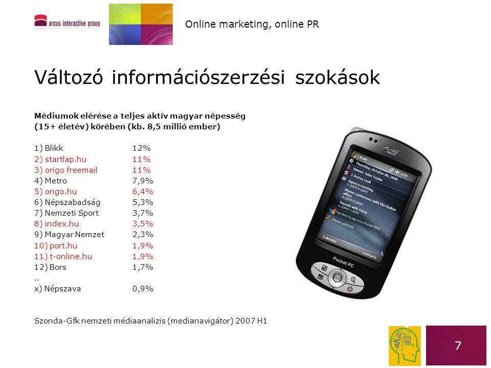 7 Online marketing, online PR Változó információszerzési szokások Médiumok elérése a teljes aktív magyar népesség (15+ életév) körében (kb. 8,5 millió