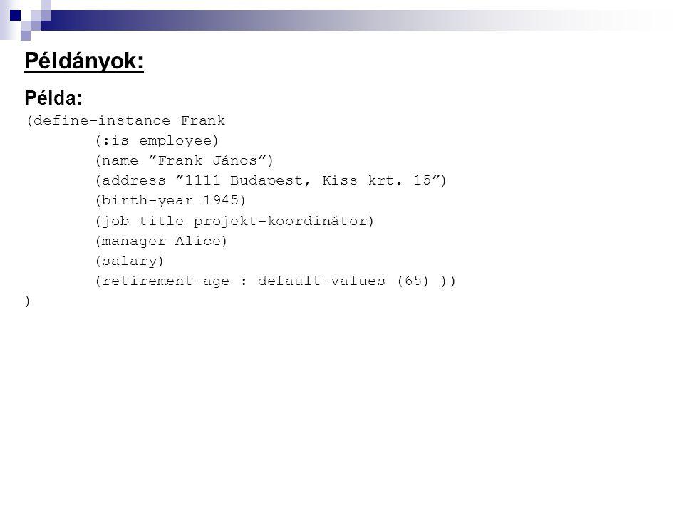 """Példányok: Példa: (define-instance Frank (:is employee) (name """"Frank János"""") (address """"1111 Budapest, Kiss krt. 15"""") (birth-year 1945) (job title proj"""