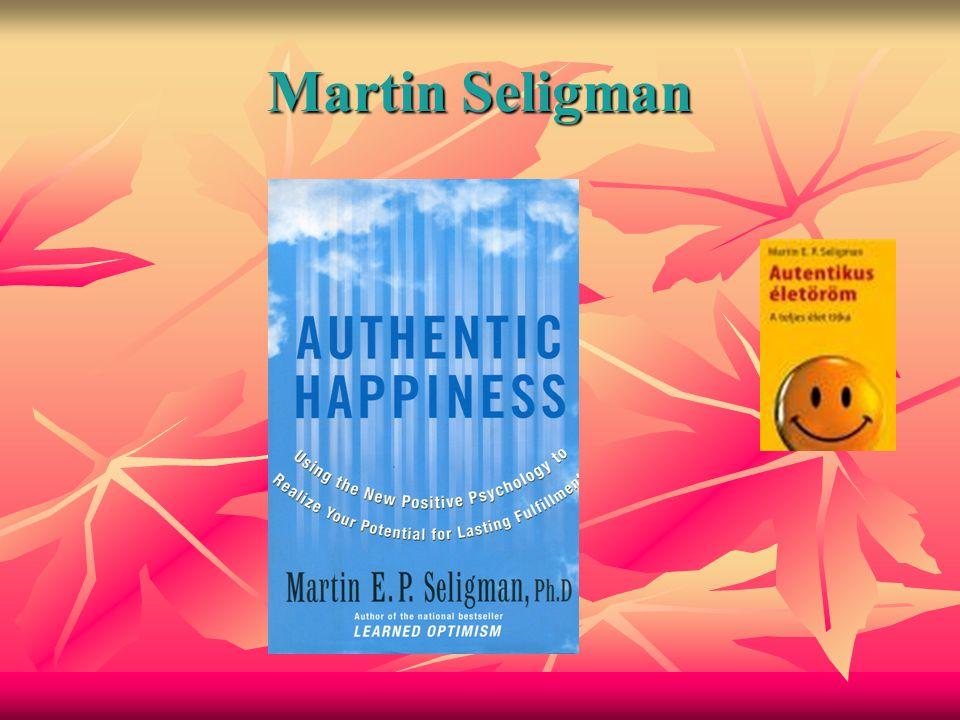 Az autentikus boldogság Pozitív érzések – pozitív jellem Pozitív érzések – pozitív jellem - Bölcsesség és tudás - Bölcsesség és tudás - Bátorság - Bátorság - Szeretet és emberség - Szeretet és emberség - Igazságosság - Igazságosság - Mértékletesség - Mértékletesség - Szellemiség és transzcendencia - Szellemiség és transzcendencia A boldogság feltételei: A boldogság feltételei: Elégedettség a múlttal (megbékélés) Elégedettség a múlttal (megbékélés) Optimizmus a jövővel kapcsolatban Optimizmus a jövővel kapcsolatban Boldogság a jelenben Boldogság a jelenben