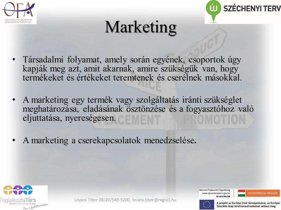 Marketing Társadalmi folyamat, amely során egyének, csoportok úgy kapják meg azt, amit akarnak, amire szükségük van, hogy termékeket és értékeket tere