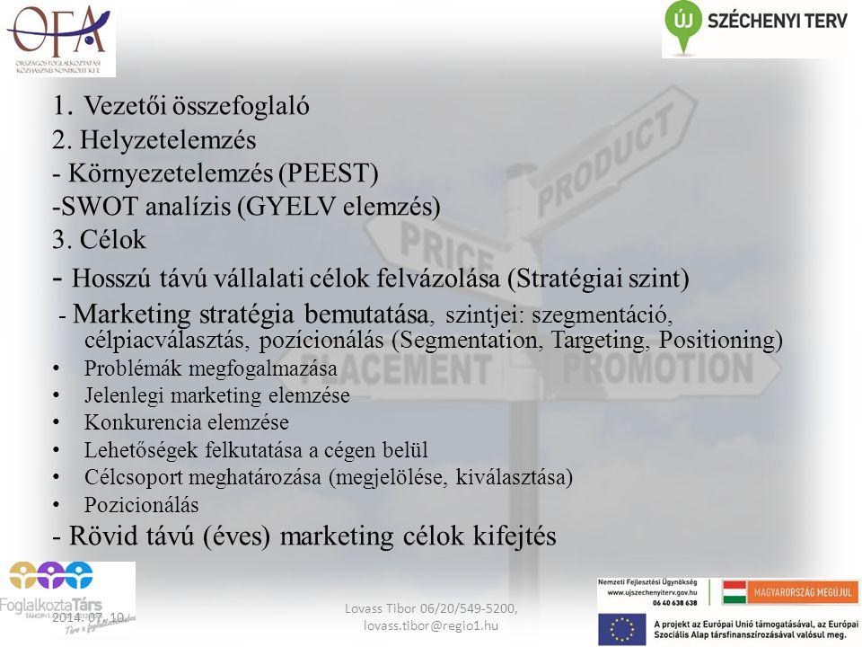 1. Vezetői összefoglaló 2. Helyzetelemzés - Környezetelemzés (PEEST) -SWOT analízis (GYELV elemzés) 3. Célok - Hosszú távú vállalati célok felvázolása