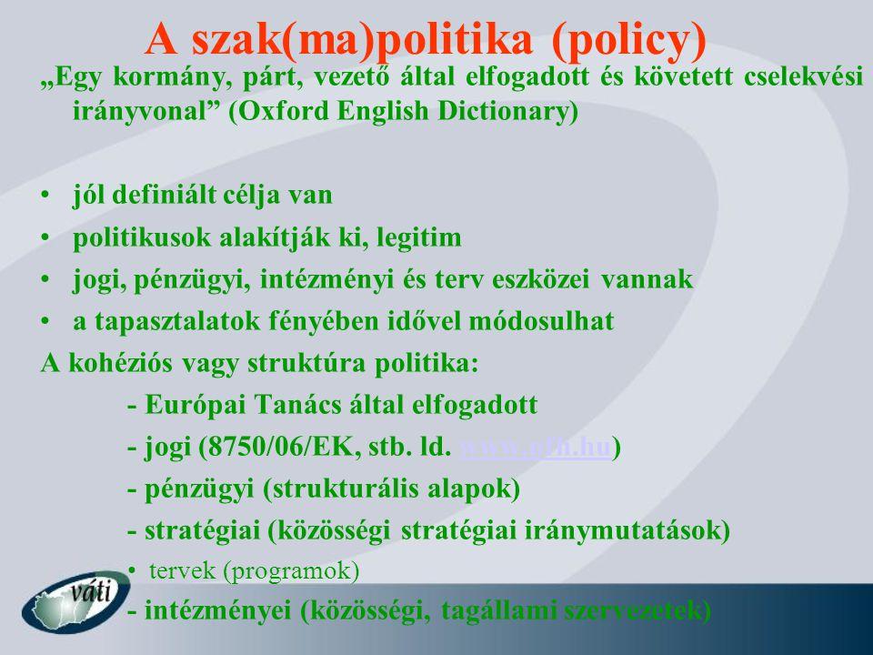 """A szak(ma)politika (policy) """"Egy kormány, párt, vezető által elfogadott és követett cselekvési irányvonal"""" (Oxford English Dictionary) jól definiált c"""