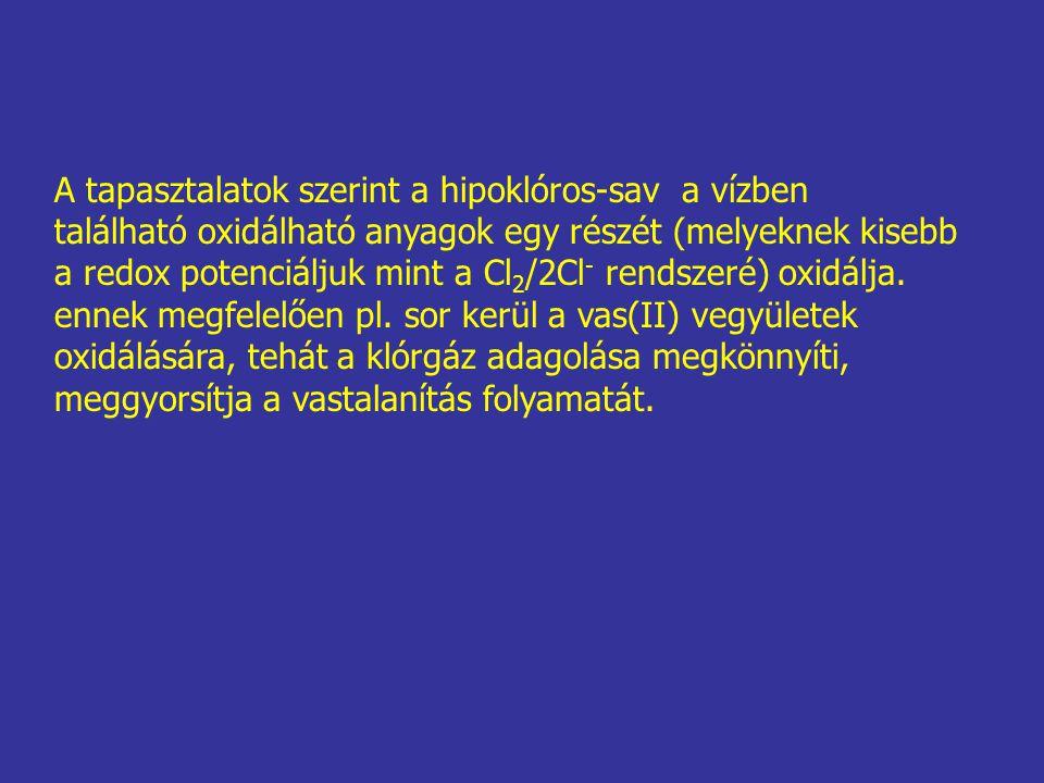 A tapasztalatok szerint a hipoklóros-sav a vízben található oxidálható anyagok egy részét (melyeknek kisebb a redox potenciáljuk mint a Cl 2 /2Cl - re