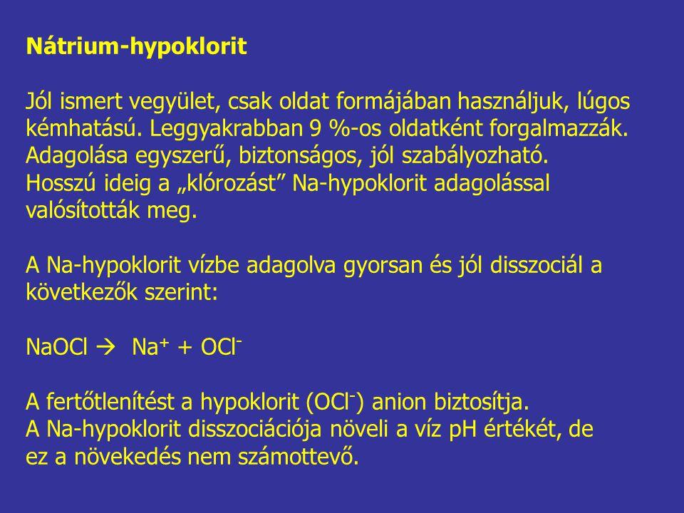 Nátrium-hypoklorit Jól ismert vegyület, csak oldat formájában használjuk, lúgos kémhatású. Leggyakrabban 9 %-os oldatként forgalmazzák. Adagolása egys