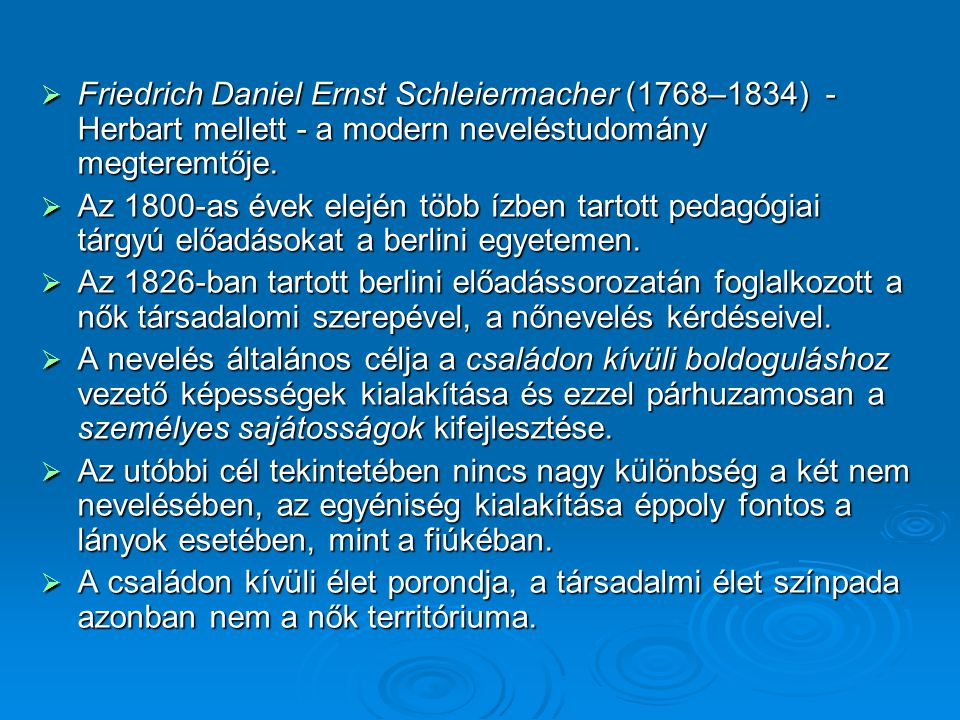  Friedrich Daniel Ernst Schleiermacher (1768–1834) - Herbart mellett - a modern neveléstudomány megteremtője.