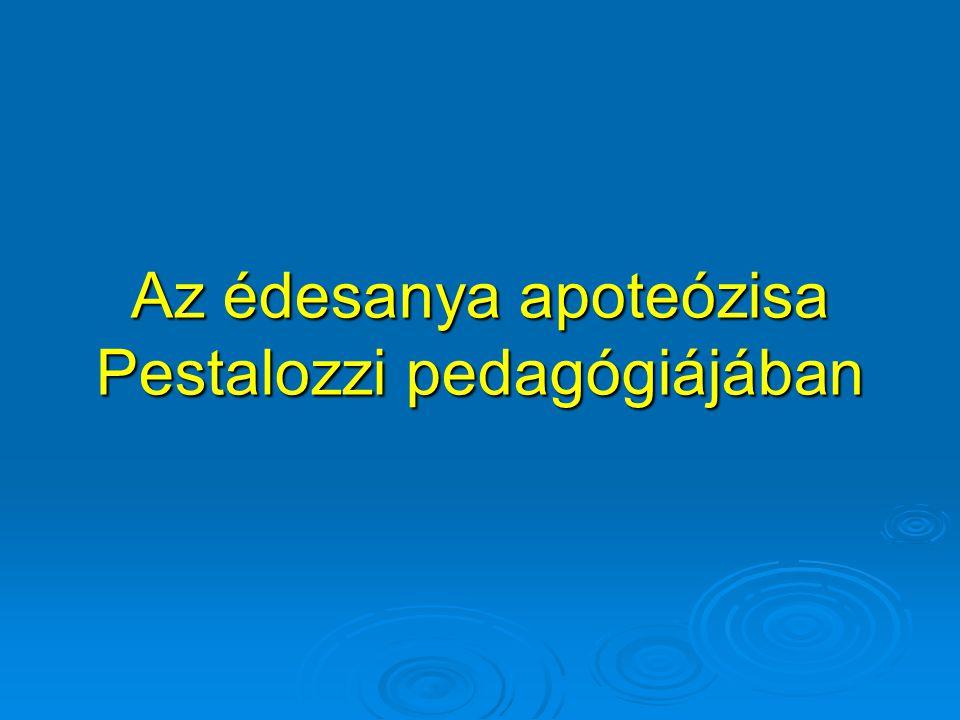 Az édesanya apoteózisa Pestalozzi pedagógiájában