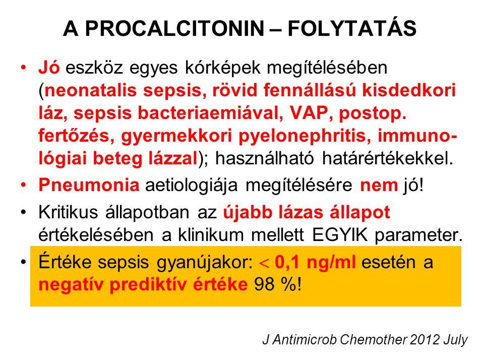 A PROCALCITONIN – FOLYTATÁS Jó eszköz egyes kórképek megítélésében (neonatalis sepsis, rövid fennállású kisdedkori láz, sepsis bacteriaemiával, VAP, p