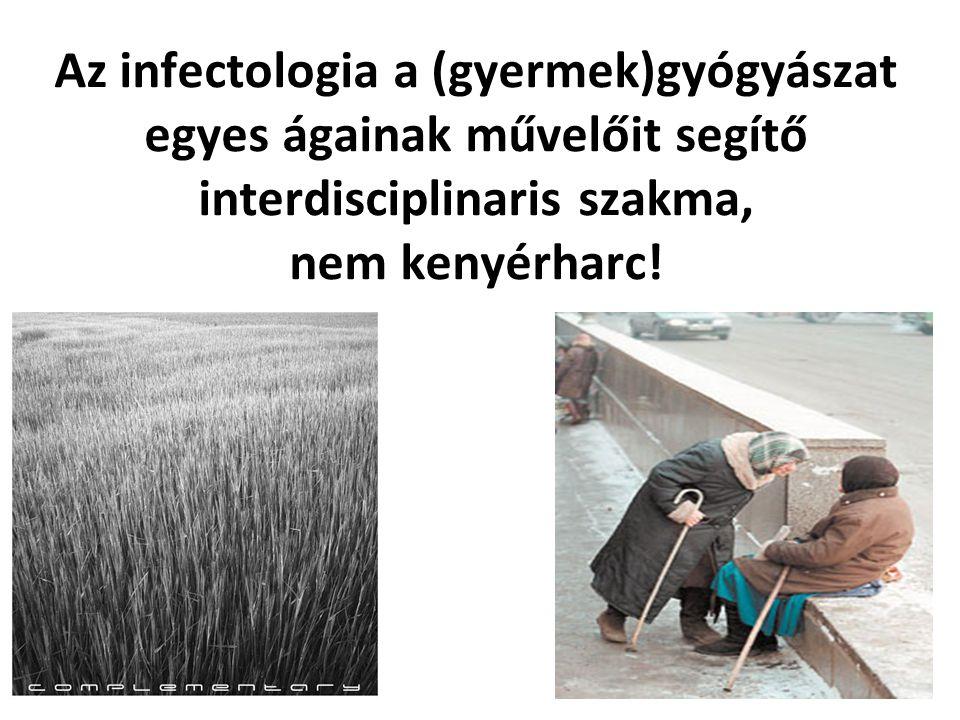 Az infectologia a (gyermek)gyógyászat egyes ágainak művelőit segítő interdisciplinaris szakma, nem kenyérharc!