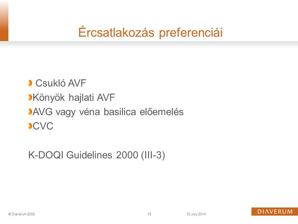 Csukló AVF Könyök hajlati AVF AVG vagy véna basilica előemelés CVC K-DOQI Guidelines 2000 (III-3) Ércsatlakozás preferenciái 18© Diaverum 200810 July
