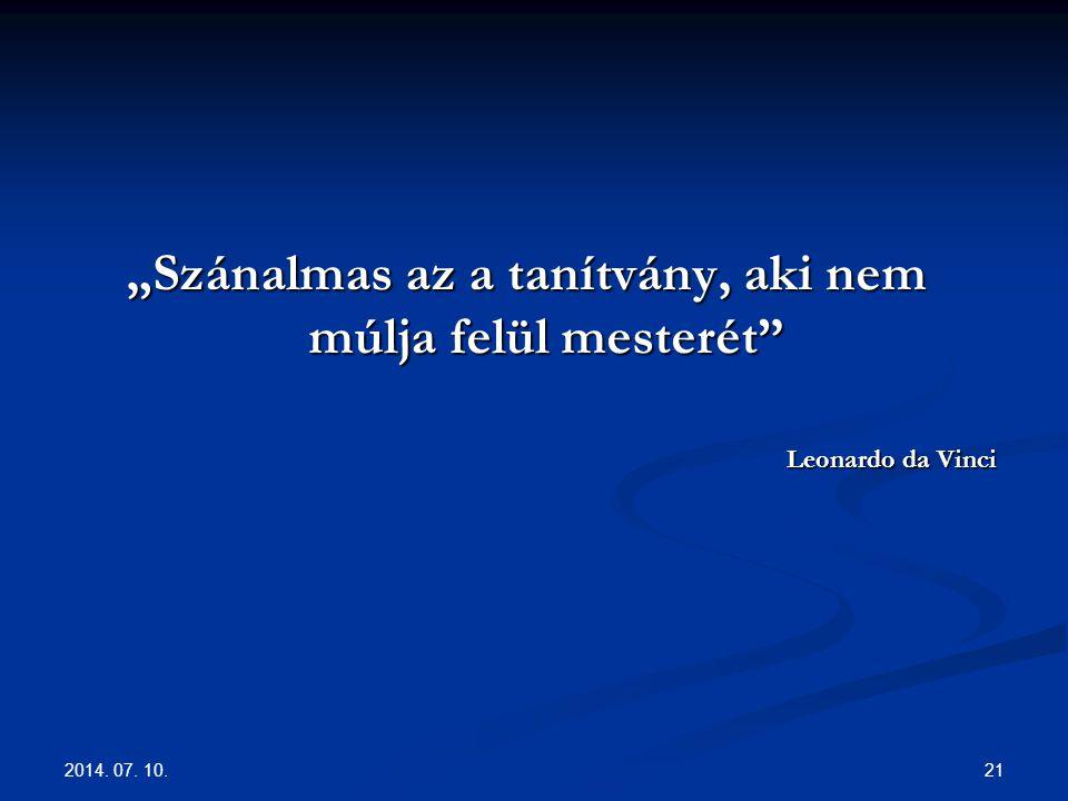 """2014. 07. 10. 21 """"Szánalmas az a tanítvány, aki nem múlja felül mesterét"""" Leonardo da Vinci"""