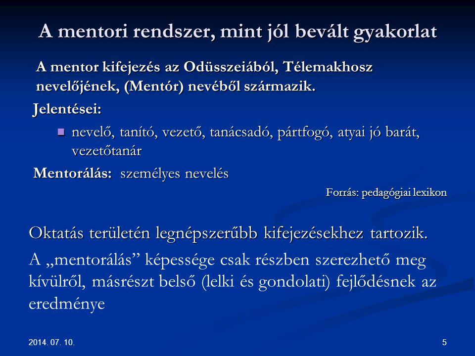 A mentori rendszer, mint jól bevált gyakorlat A mentor kifejezés az Odüsszeiából, Télemakhosz nevelőjének, (Mentór) nevéből származik. Jelentései: nev