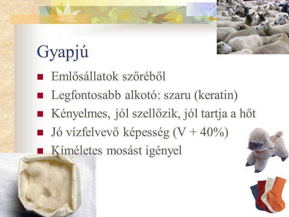 Gyapjú Emlősállatok szőréből Legfontosabb alkotó: szaru (keratin) Kényelmes, jól szellőzik, jól tartja a hőt Jó vízfelvevő képesség (V + 40%) Kímélete