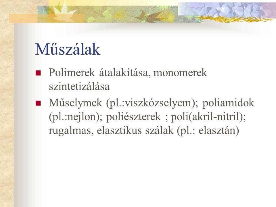 Műszálak Polimerek átalakítása, monomerek szintetizálása Műselymek (pl.:viszkózselyem); poliamidok (pl.:nejlon); poliészterek ; poli(akril-nitril); ru