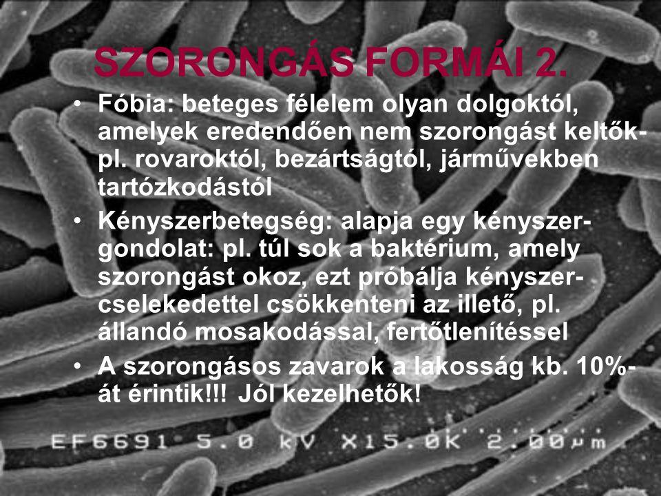SZORONGÁS FORMÁI 2. Fóbia: beteges félelem olyan dolgoktól, amelyek eredendően nem szorongást keltők- pl. rovaroktól, bezártságtól, járművekben tartóz