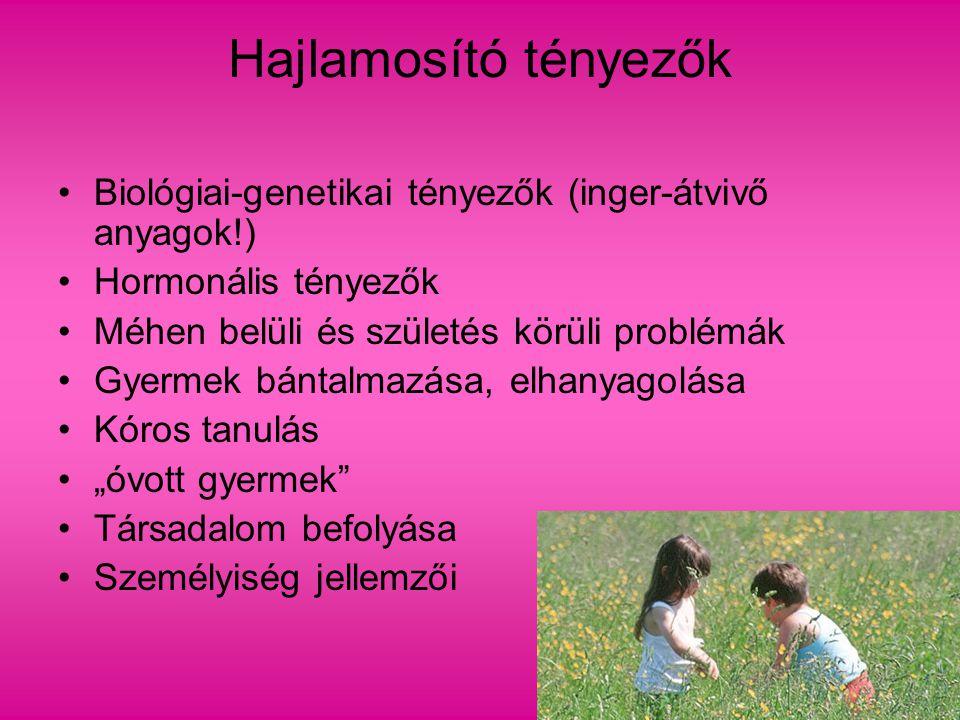 Hajlamosító tényezők Biológiai-genetikai tényezők (inger-átvivő anyagok!) Hormonális tényezők Méhen belüli és születés körüli problémák Gyermek bántal