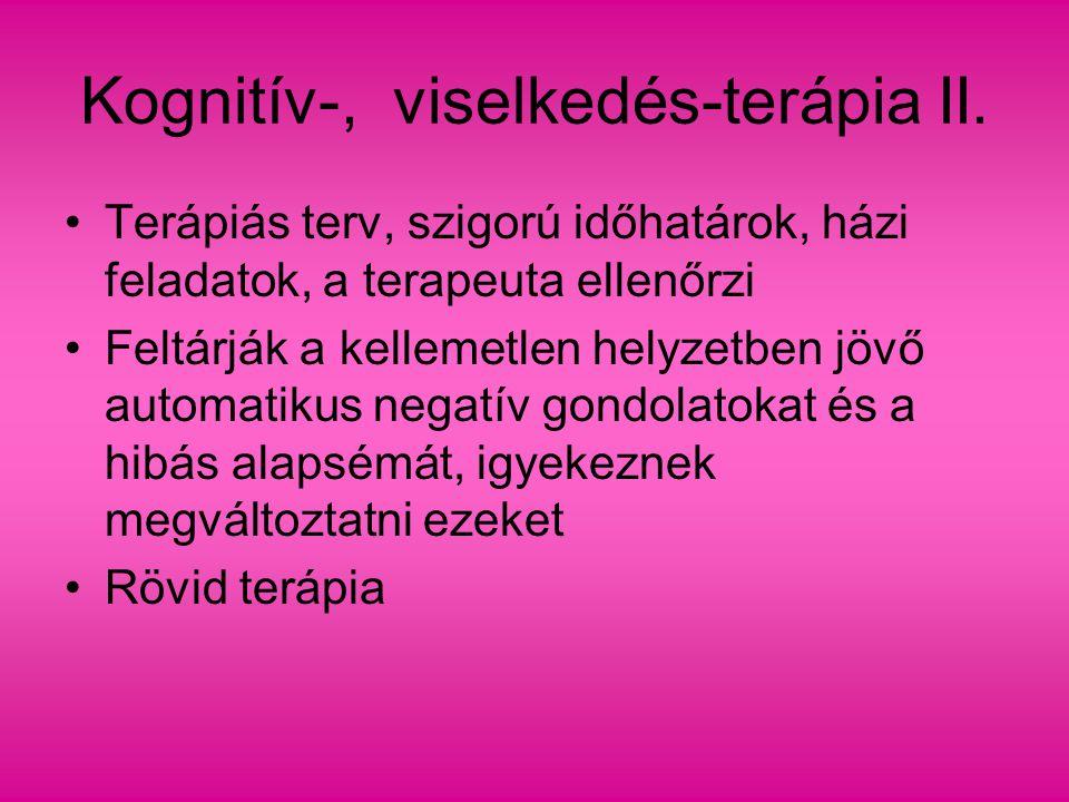 Kognitív-, viselkedés-terápia II. Terápiás terv, szigorú időhatárok, házi feladatok, a terapeuta ellenőrzi Feltárják a kellemetlen helyzetben jövő aut