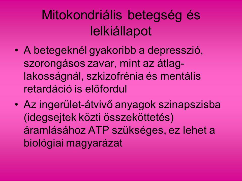 Mitokondriális betegség és lelkiállapot A betegeknél gyakoribb a depresszió, szorongásos zavar, mint az átlag- lakosságnál, szkizofrénia és mentális r