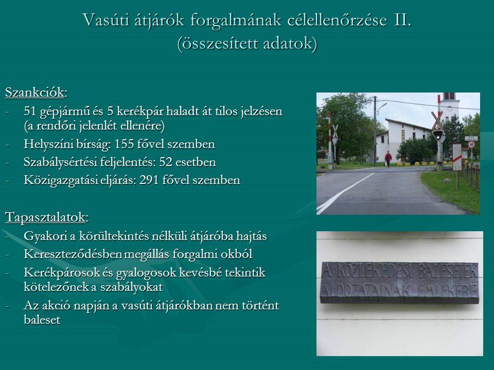 Vasúti átjárók forgalmának célellenőrzése II. (összesített adatok) Szankciók: -51 gépjármű és 5 kerékpár haladt át tilos jelzésen (a rendőri jelenlét