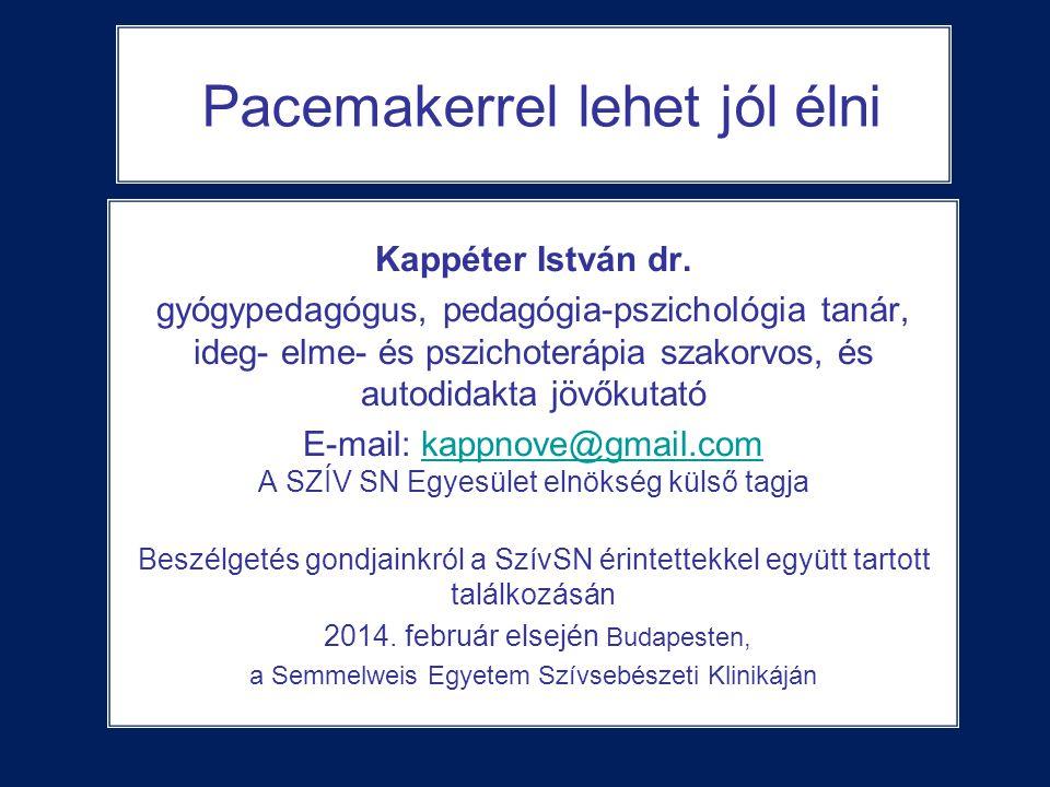Pacemakerrel lehet jól élni Kappéter István dr. gyógypedagógus, pedagógia-pszichológia tanár, ideg- elme- és pszichoterápia szakorvos, és autodidakta