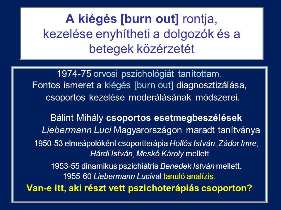 A kiégés [burn out] rontja, kezelése enyhítheti a dolgozók és a betegek közérzetét 1974-75 orvosi pszichológiát tanítottam. Fontos ismeret a kiégés [b