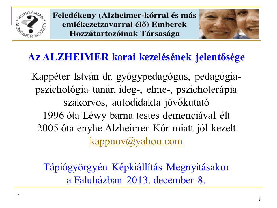 1 Az ALZHEIMER korai kezelésének jelentősége Kappéter István dr. gyógypedagógus, pedagógia- pszichológia tanár, ideg-, elme-, pszichoterápia szakorvos