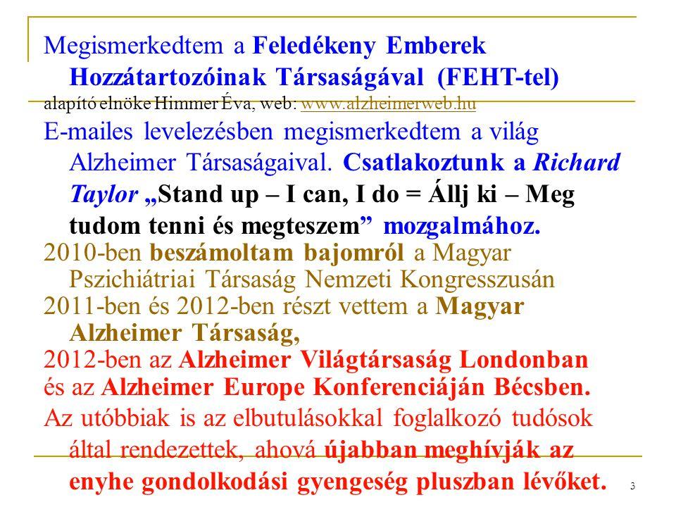 3 Megismerkedtem a Feledékeny Emberek Hozzátartozóinak Társaságával (FEHT-tel) alapító elnöke Himmer Éva, web: www.alzheimerweb.huwww.alzheimerweb.hu