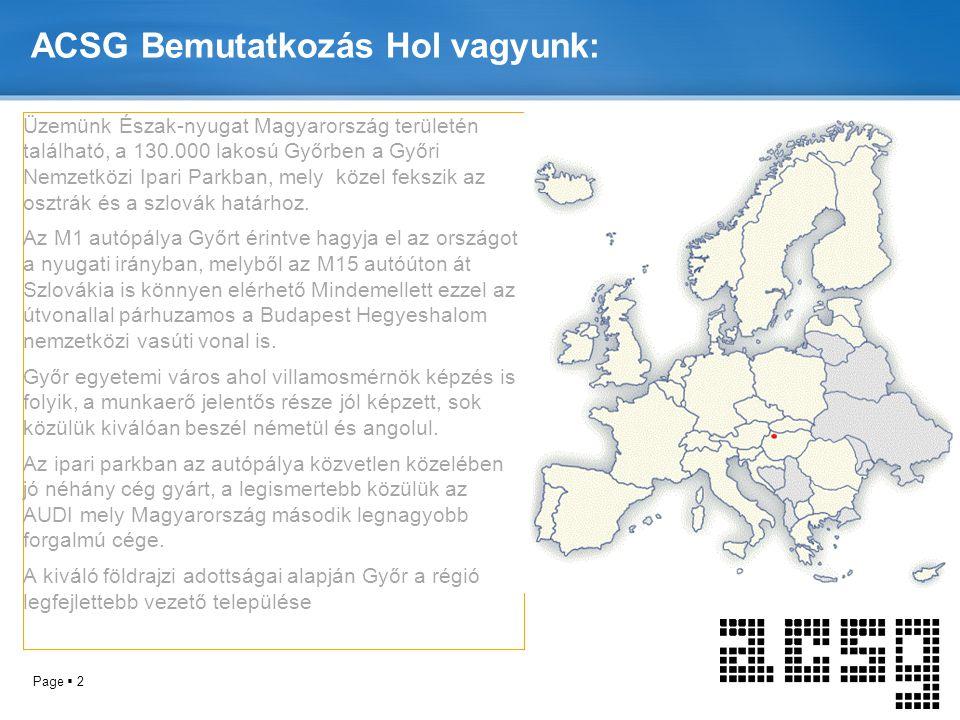Page  2 ACSG Bemutatkozás Hol vagyunk: Üzemünk Észak-nyugat Magyarország területén található, a 130.000 lakosú Győrben a Győri Nemzetközi Ipari Parkb