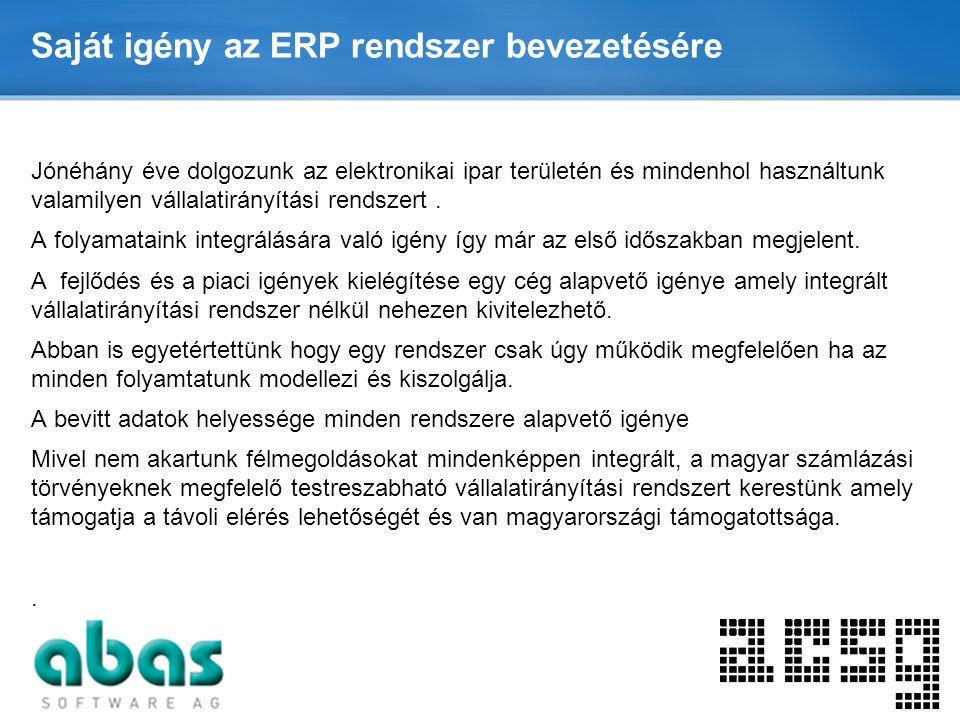 Page  6 Saját igény az ERP rendszer bevezetésére Jónéhány éve dolgozunk az elektronikai ipar területén és mindenhol használtunk valamilyen vállalatir