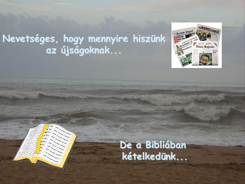 Nevetséges, hogy mennyire hiszünk az újságoknak... De a Bibliában kételkedünk...