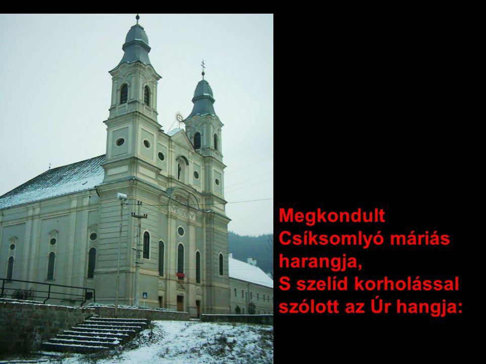 Megkondult Csíksomlyó máriás harangja, S szelíd korholással szólott az Úr hangja: